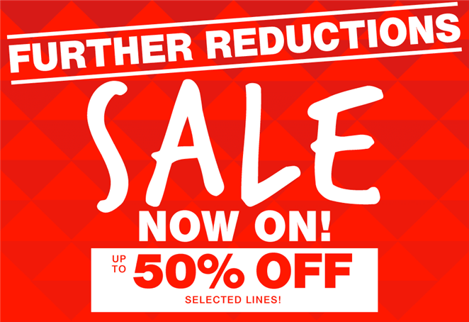 Further Reductions Sale Now On! Up To 50% off selected lines
