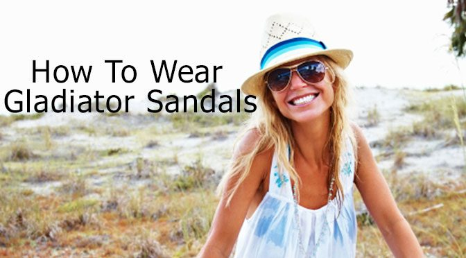 How To Wear Gladiator Sandals: Your Style Guide