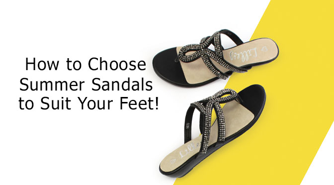 How to Choose Summer Sandals to Suit Your Feet