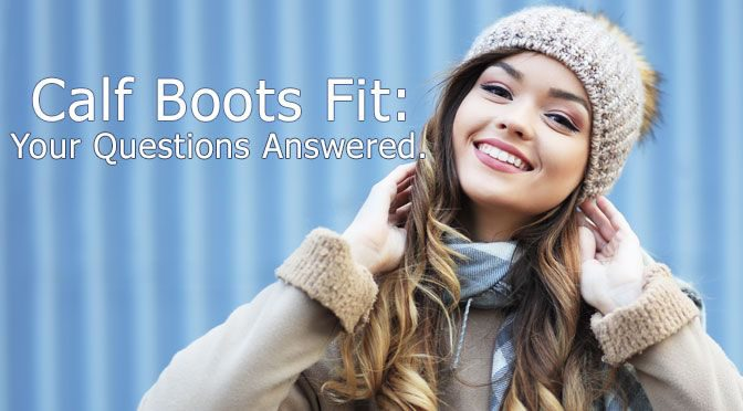 Calf Boot Fit: Your Questions On Narrow & Wide Calf Boots