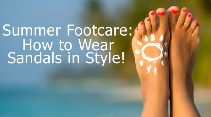 Summer Footcare: How To Wear Sandals In Style