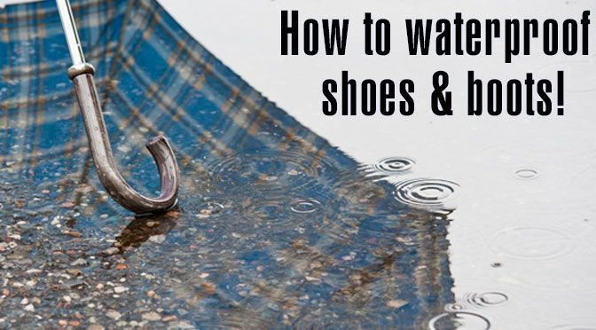 to Waterproof Boots & Shoes