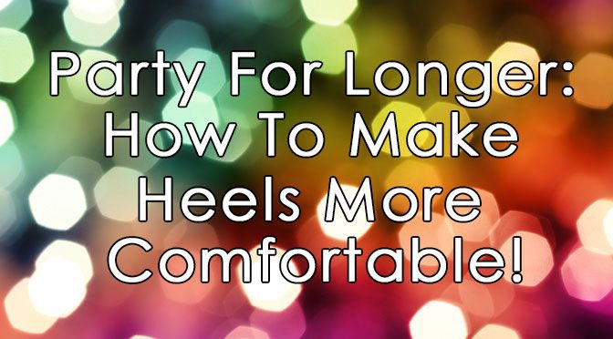 How To Make High Heel Party Shoes More Comfortable