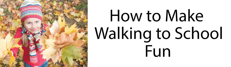 How-to-make-Walking-to-School-Fun