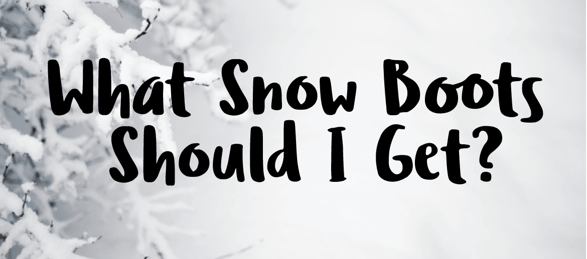 What-Snow-Boots-Should-I-Get