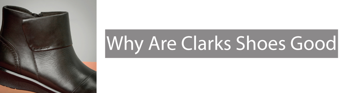 Why-Are-Clarks-Good