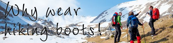 Why Should You Wear Hiking Boots