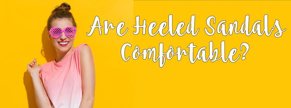 are-heeled-sandals-comfortable