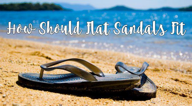 how-should-flat-sandals-fit