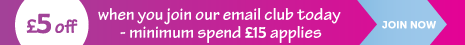 £5 off when you join our email club today - minimum spend £15 applies JOIN NOW